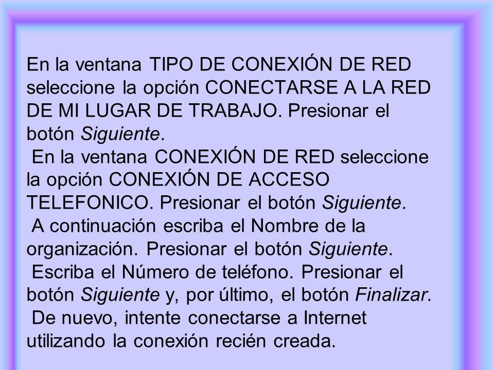 En la ventana TIPO DE CONEXIÓN DE RED seleccione la opción CONECTARSE A LA RED DE MI LUGAR DE TRABAJO. Presionar el botón Siguiente. En la ventana CON
