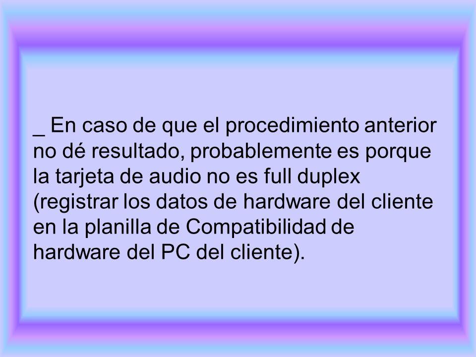_ En caso de que el procedimiento anterior no dé resultado, probablemente es porque la tarjeta de audio no es full duplex (registrar los datos de hard