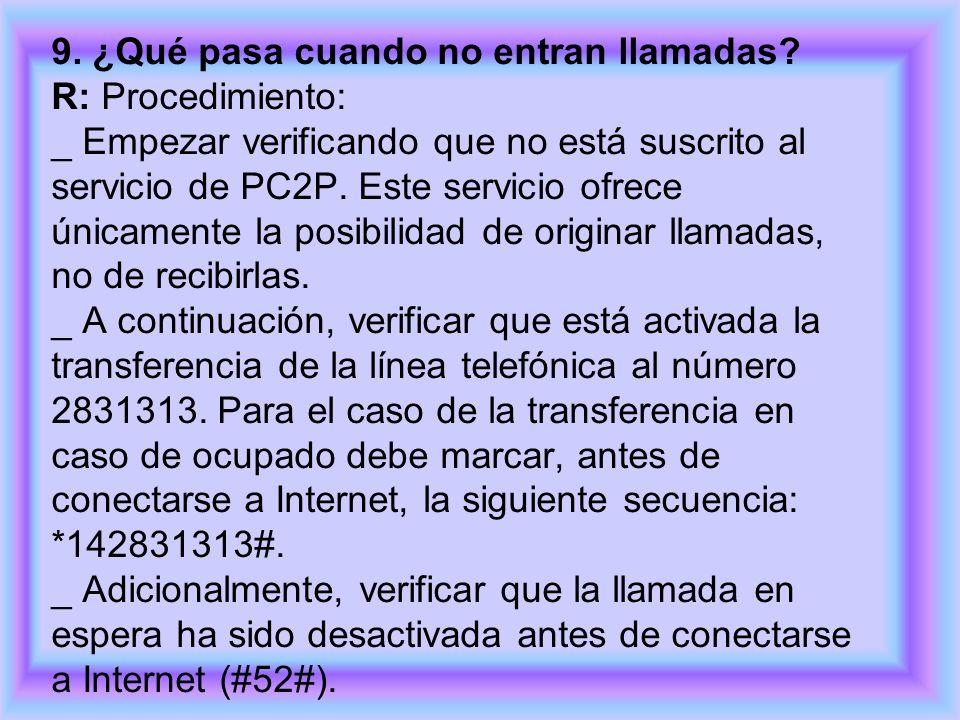 9. ¿Qué pasa cuando no entran llamadas? R: Procedimiento: _ Empezar verificando que no está suscrito al servicio de PC2P. Este servicio ofrece únicame