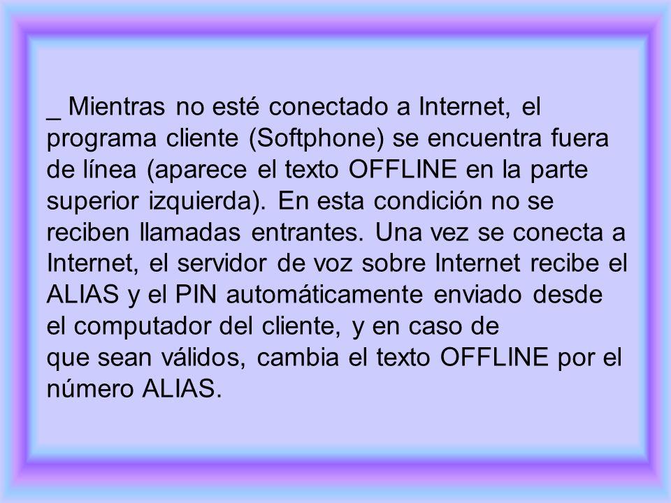 _ Mientras no esté conectado a Internet, el programa cliente (Softphone) se encuentra fuera de línea (aparece el texto OFFLINE en la parte superior iz