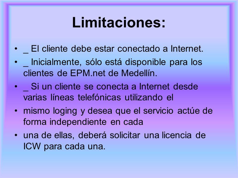 Limitaciones: _ El cliente debe estar conectado a Internet. _ Inicialmente, sólo está disponible para los clientes de EPM.net de Medellín. _ Si un cli