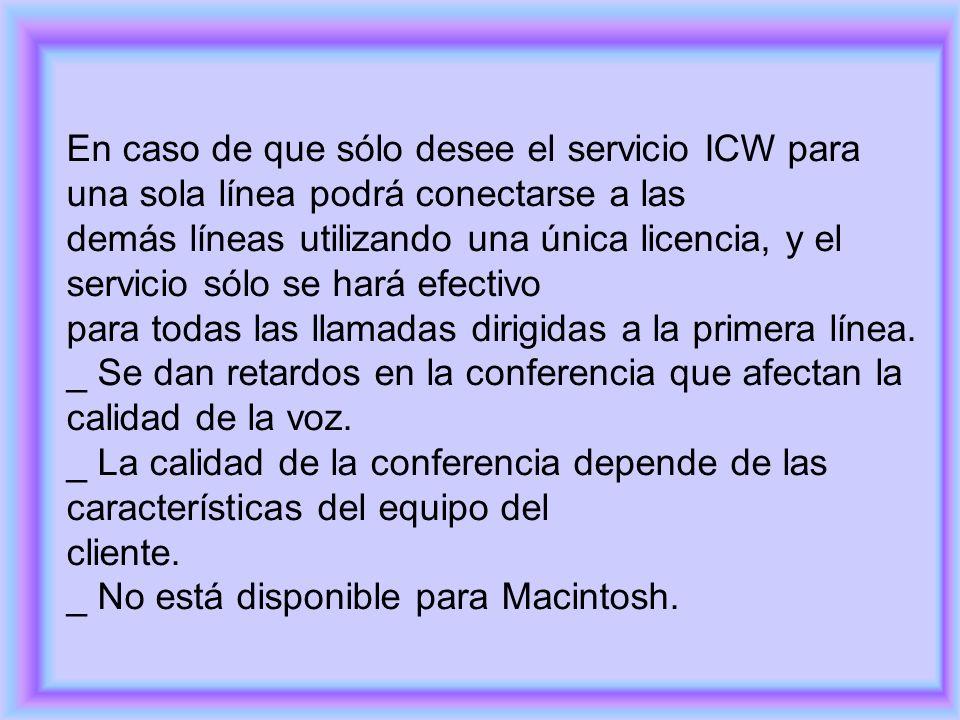 En caso de que sólo desee el servicio ICW para una sola línea podrá conectarse a las demás líneas utilizando una única licencia, y el servicio sólo se