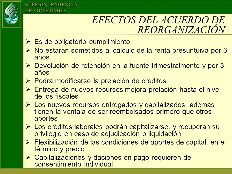 SUPERINTENDENCIA DE SOCIEDADES EFECTOS DEL ACUERDO DE REORGANIZACIÓN Es de obligatorio cumplimiento No estarán sometidos al cálculo de la renta presun
