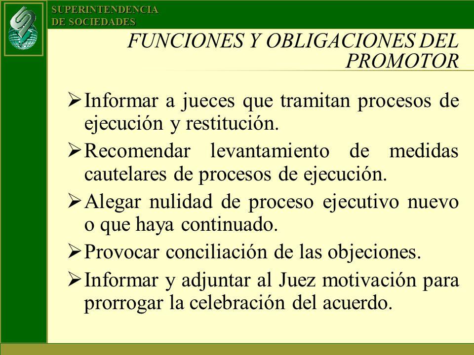 SUPERINTENDENCIA DE SOCIEDADES FUNCIONES Y OBLIGACIONES DEL PROMOTOR Informar a jueces que tramitan procesos de ejecución y restitución. Recomendar le