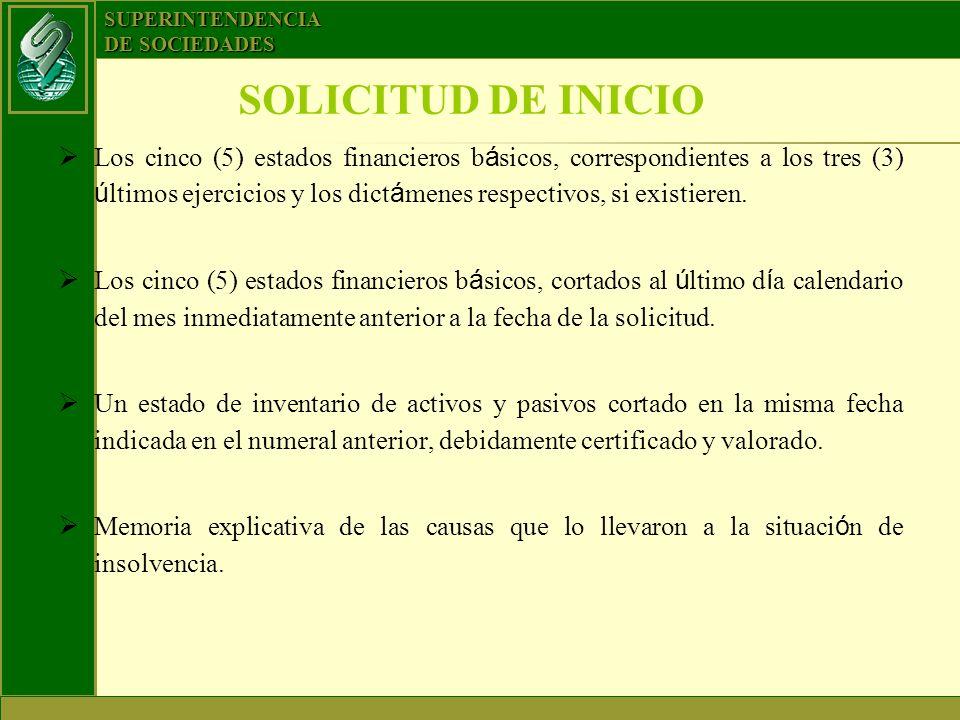 SUPERINTENDENCIA DE SOCIEDADES SOLICITUD DE INICIO Los cinco (5) estados financieros b á sicos, correspondientes a los tres (3) ú ltimos ejercicios y