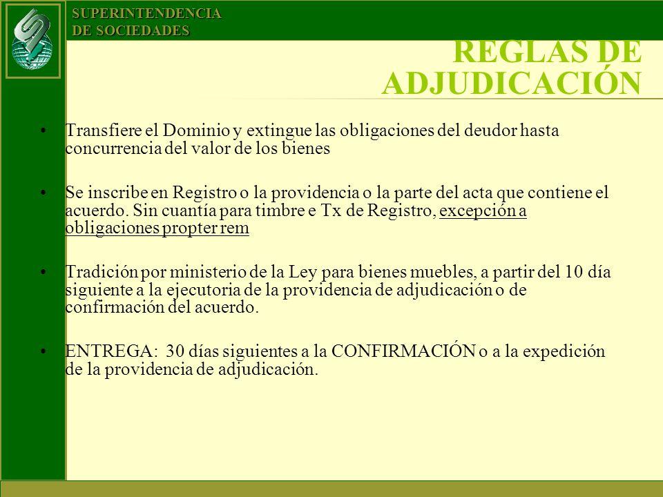 SUPERINTENDENCIA DE SOCIEDADES REGLAS DE ADJUDICACIÓN Transfiere el Dominio y extingue las obligaciones del deudor hasta concurrencia del valor de los