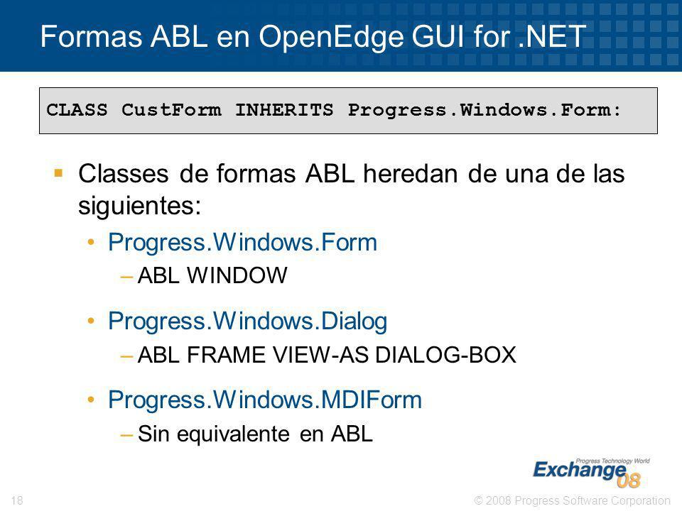 © 2008 Progress Software Corporation18 Formas ABL en OpenEdge GUI for.NET Classes de formas ABL heredan de una de las siguientes: Progress.Windows.For
