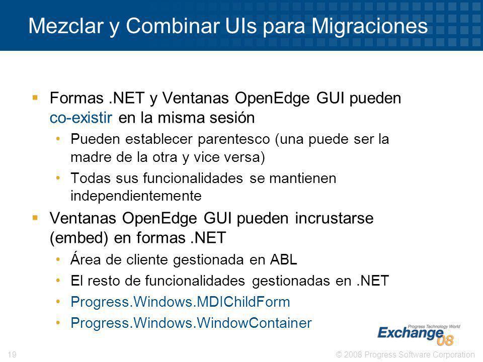 © 2008 Progress Software Corporation19 Mezclar y Combinar UIs para Migraciones Formas.NET y Ventanas OpenEdge GUI pueden co-existir en la misma sesión