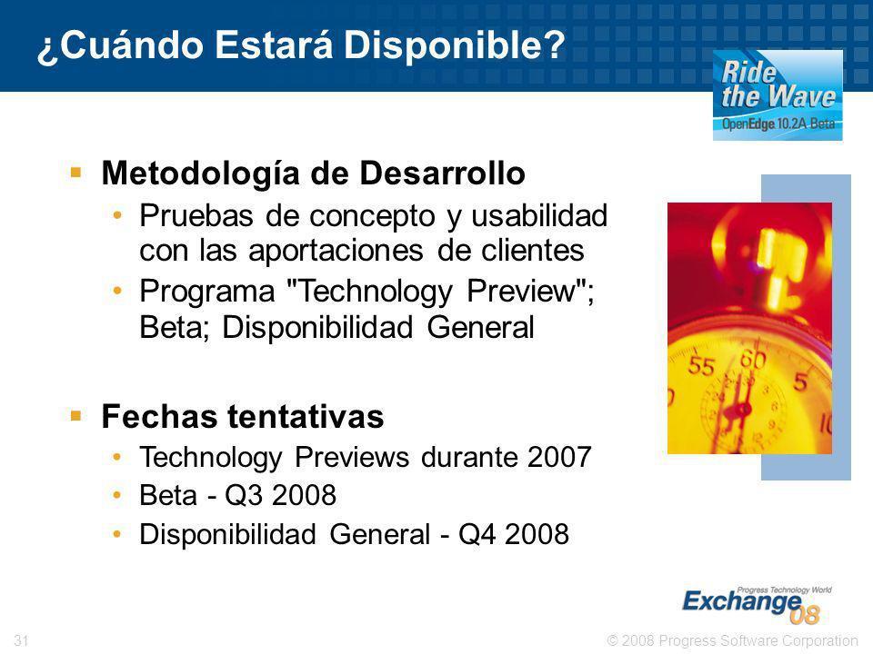 © 2008 Progress Software Corporation31 Metodología de Desarrollo Pruebas de concepto y usabilidad con las aportaciones de clientes Programa