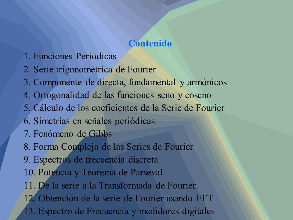 Contenido 1. Funciones Periódicas 2. Serie trigonométrica de Fourier 3. Componente de directa, fundamental y armónicos 4. Ortogonalidad de las funcion