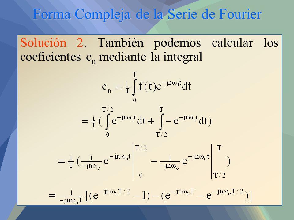 Forma Compleja de la Serie de Fourier Solución 2. También podemos calcular los coeficientes c n mediante la integral