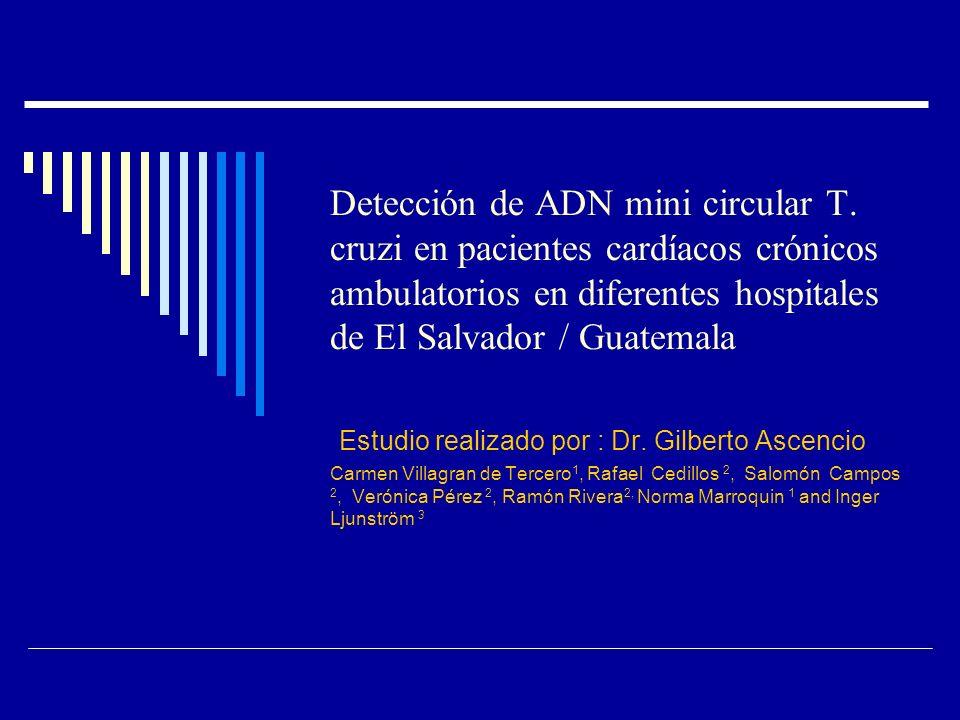 Detección de ADN mini circular T. cruzi en pacientes cardíacos crónicos ambulatorios en diferentes hospitales de El Salvador / Guatemala Estudio reali