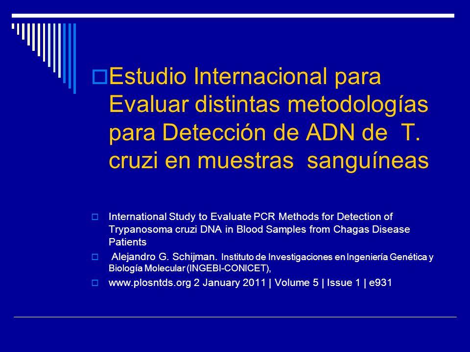 Estudio Internacional para Evaluar distintas metodologías para Detección de ADN de T. cruzi en muestras sanguíneas International Study to Evaluate PCR