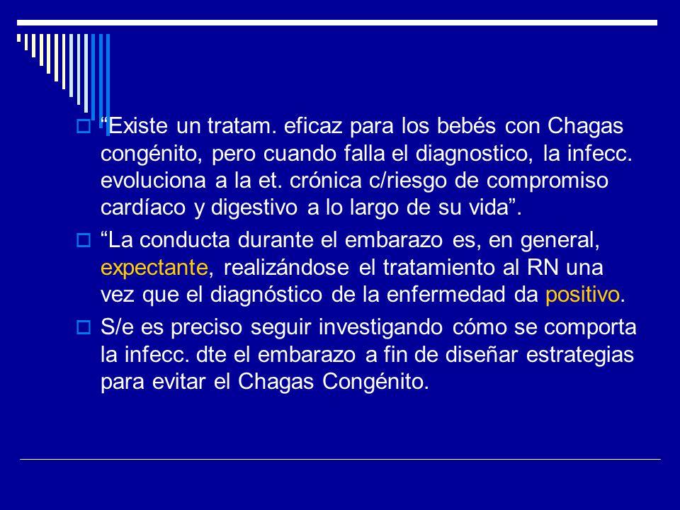Existe un tratam. eficaz para los bebés con Chagas congénito, pero cuando falla el diagnostico, la infecc. evoluciona a la et. crónica c/riesgo de com