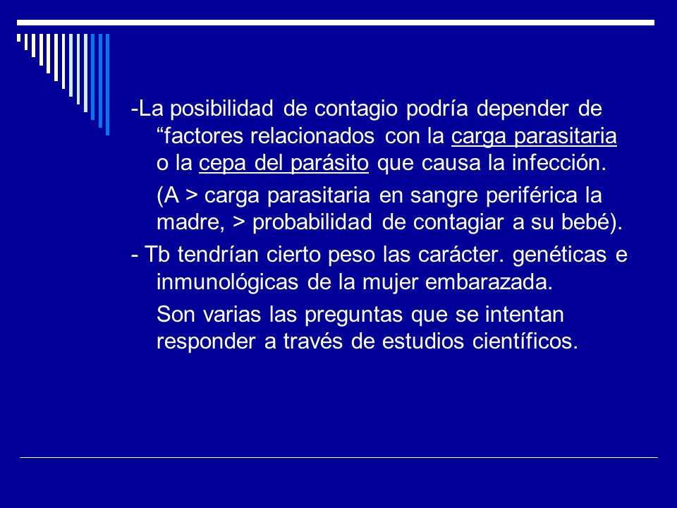 -La posibilidad de contagio podría depender de factores relacionados con la carga parasitaria o la cepa del parásito que causa la infección. (A > carg