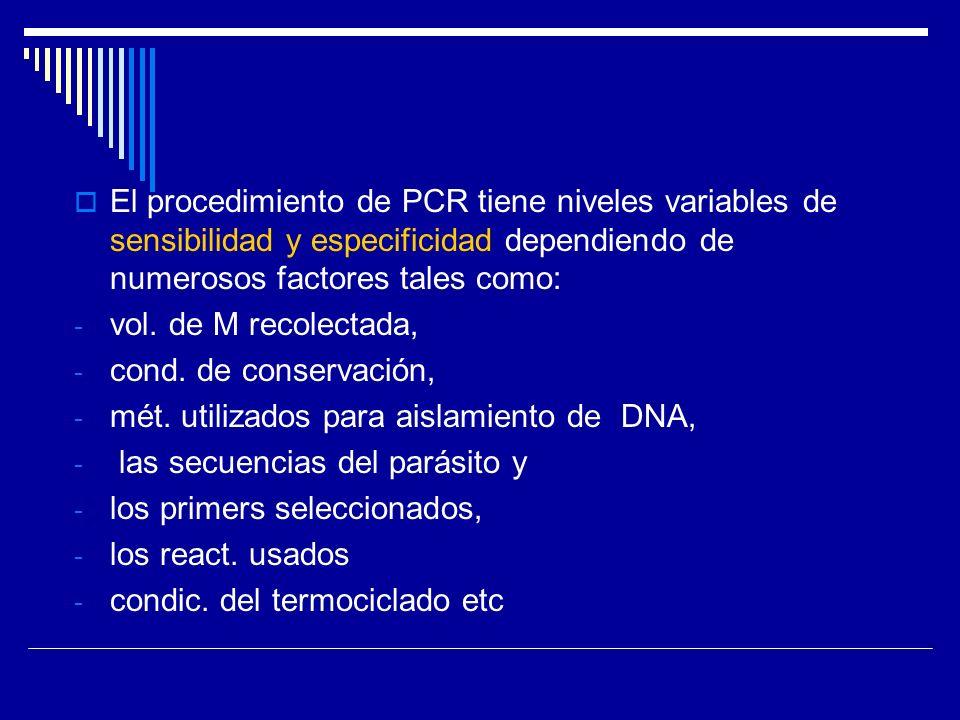 El procedimiento de PCR tiene niveles variables de sensibilidad y especificidad dependiendo de numerosos factores tales como: - vol. de M recolectada,