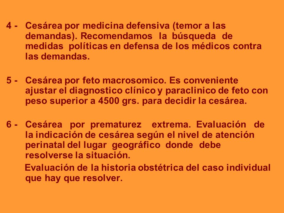 4 - Cesárea por medicina defensiva (temor a las demandas). Recomendamos la búsqueda de medidas políticas en defensa de los médicos contra las demandas