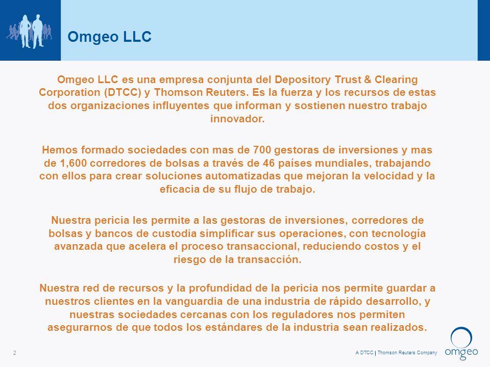 A DTCCThomson Reuters Company 2 Omgeo LLC Omgeo LLC es una empresa conjunta del Depository Trust & Clearing Corporation (DTCC) y Thomson Reuters.