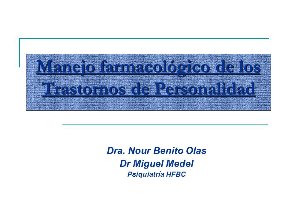 Manejo farmacológico de los Trastornos de Personalidad Dra. Nour Benito Olas Dr Miguel Medel Psiquiatría HFBC