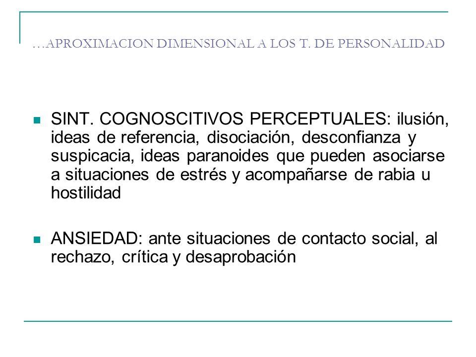 …APROXIMACION DIMENSIONAL A LOS T. DE PERSONALIDAD SINT. COGNOSCITIVOS PERCEPTUALES: ilusión, ideas de referencia, disociación, desconfianza y suspica