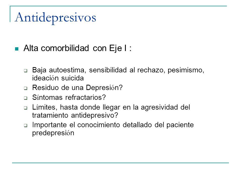 Antidepresivos Alta comorbilidad con Eje I : Baja autoestima, sensibilidad al rechazo, pesimismo, ideaci ó n suicida Residuo de una Depresi ó n? S í n