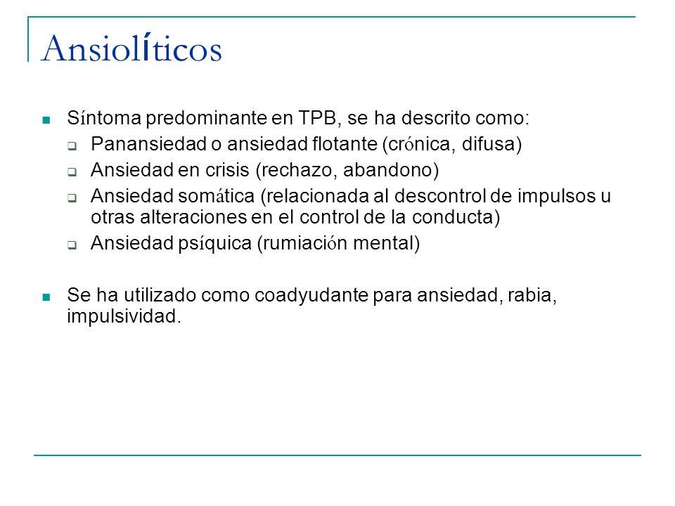 Ansiol í ticos S í ntoma predominante en TPB, se ha descrito como: Panansiedad o ansiedad flotante (cr ó nica, difusa) Ansiedad en crisis (rechazo, ab