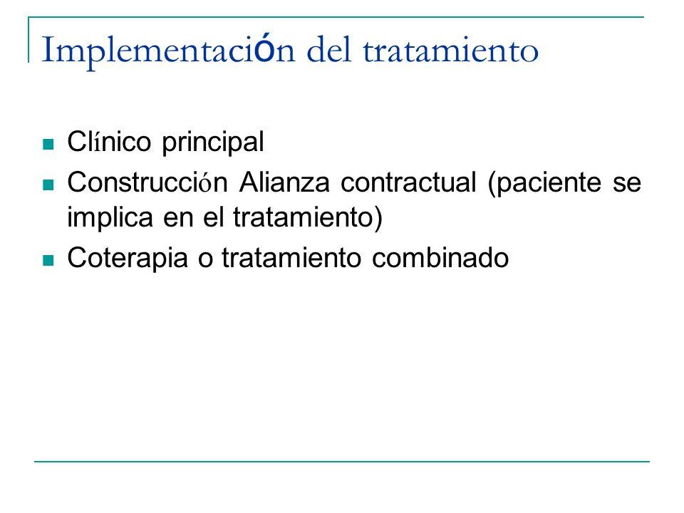 Implementaci ó n del tratamiento Cl í nico principal Construcci ó n Alianza contractual (paciente se implica en el tratamiento) Coterapia o tratamient
