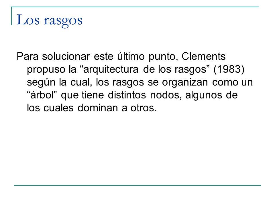 Los rasgos Para solucionar este último punto, Clements propuso la arquitectura de los rasgos (1983) según la cual, los rasgos se organizan como un árb