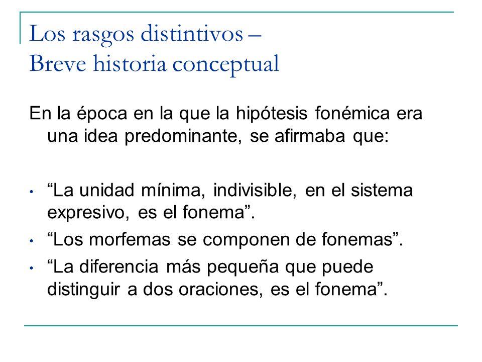 Los rasgos distintivos – Breve historia conceptual En la época en la que la hipótesis fonémica era una idea predominante, se afirmaba que: La unidad m