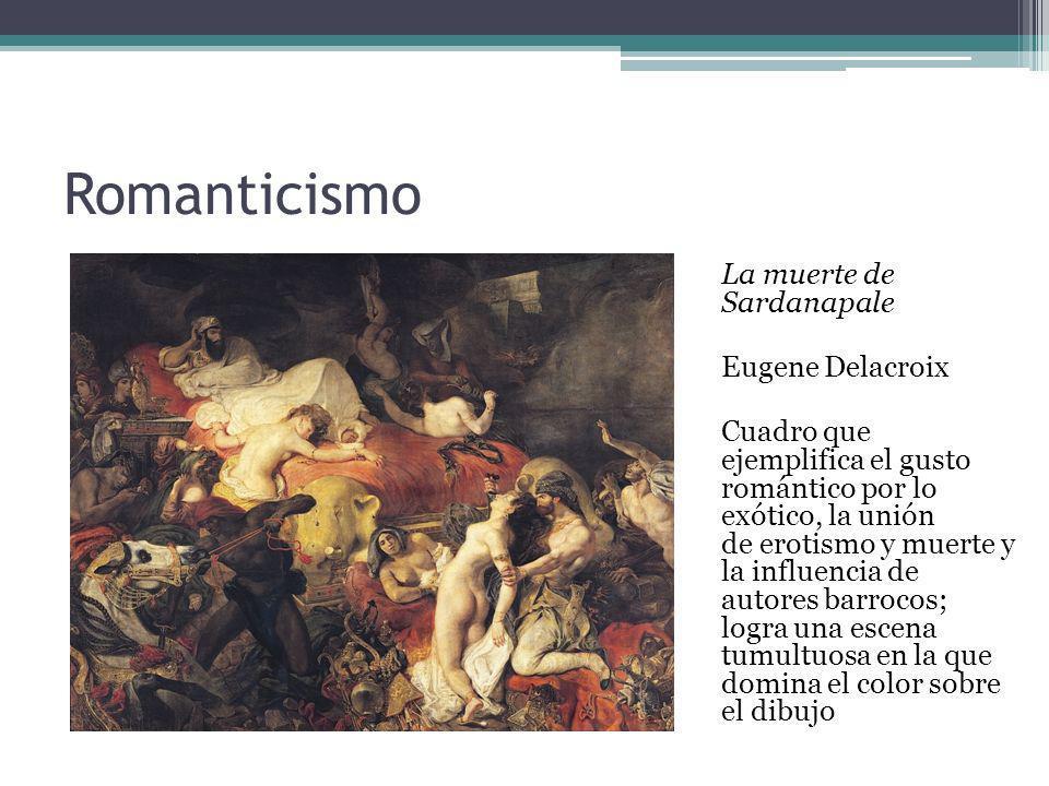 Romanticismo La muerte de Sardanapale Eugene Delacroix Cuadro que ejemplifica el gusto romántico por lo exótico, la unión de erotismo y muerte y la in