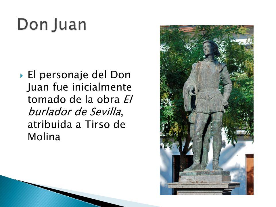 El personaje del Don Juan fue inicialmente tomado de la obra El burlador de Sevilla, atribuida a Tirso de Molina
