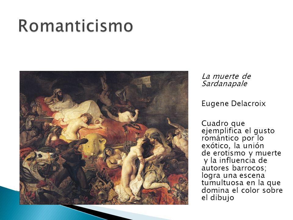 La muerte de Sardanapale Eugene Delacroix Cuadro que ejemplifica el gusto romántico por lo exótico, la unión de erotismo y muerte y la influencia de a