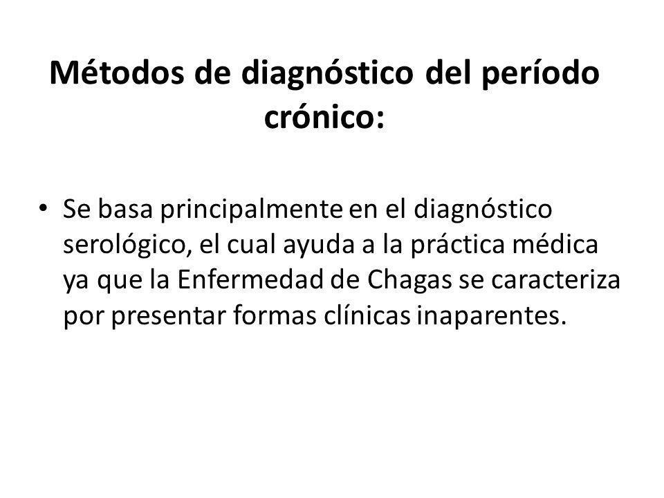 Métodos de diagnóstico del período crónico: Se basa principalmente en el diagnóstico serológico, el cual ayuda a la práctica médica ya que la Enfermed