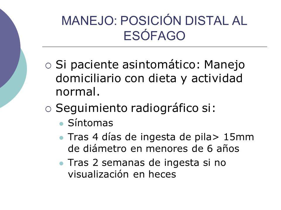MANEJO: POSICIÓN DISTAL AL ESÓFAGO Si paciente asintomático: Manejo domiciliario con dieta y actividad normal. Seguimiento radiográfico si: Síntomas T