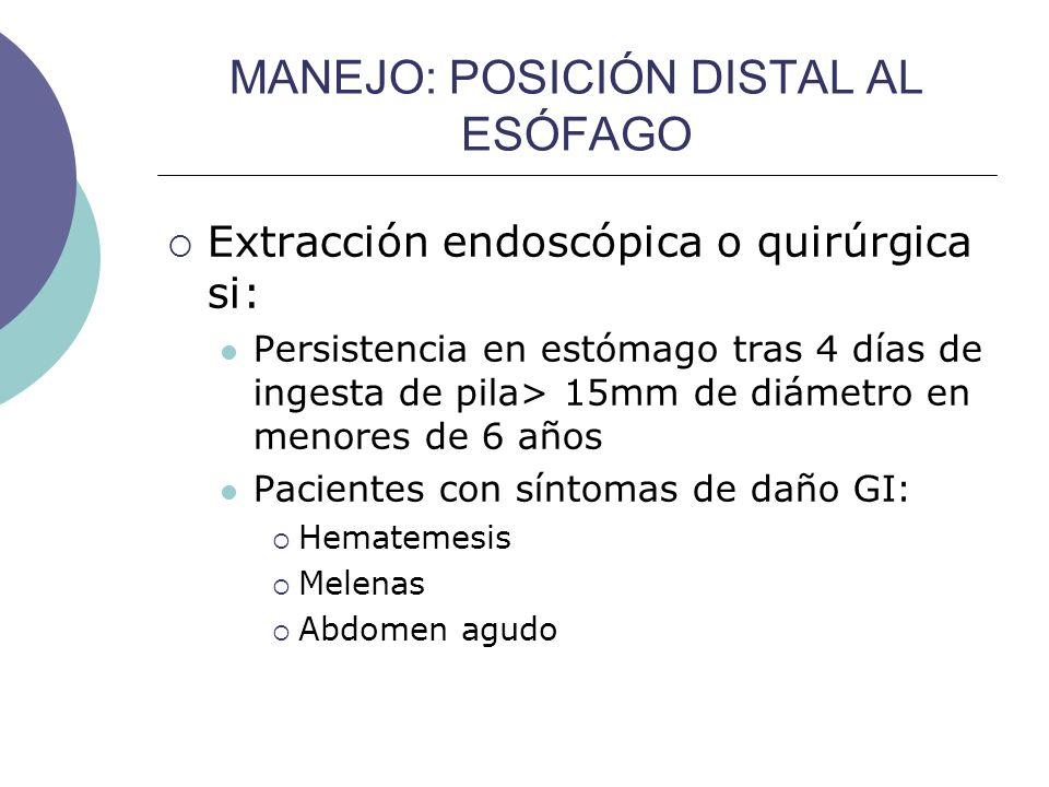 MANEJO: POSICIÓN DISTAL AL ESÓFAGO Extracción endoscópica o quirúrgica si: Persistencia en estómago tras 4 días de ingesta de pila> 15mm de diámetro e
