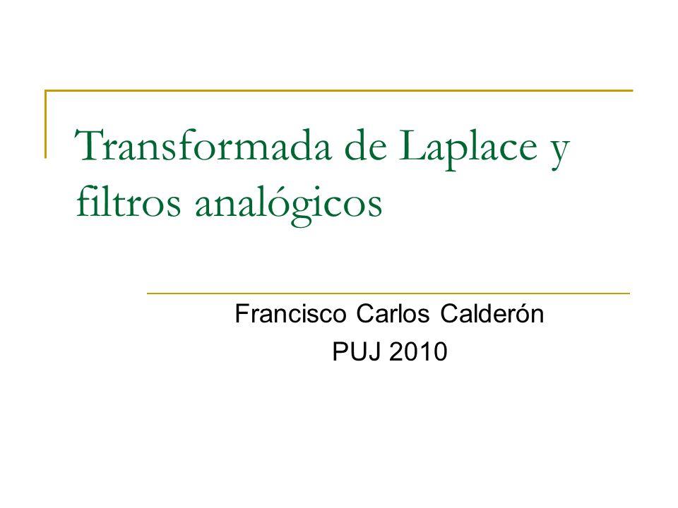 Transformada de Laplace y filtros analógicos Francisco Carlos Calderón PUJ 2010