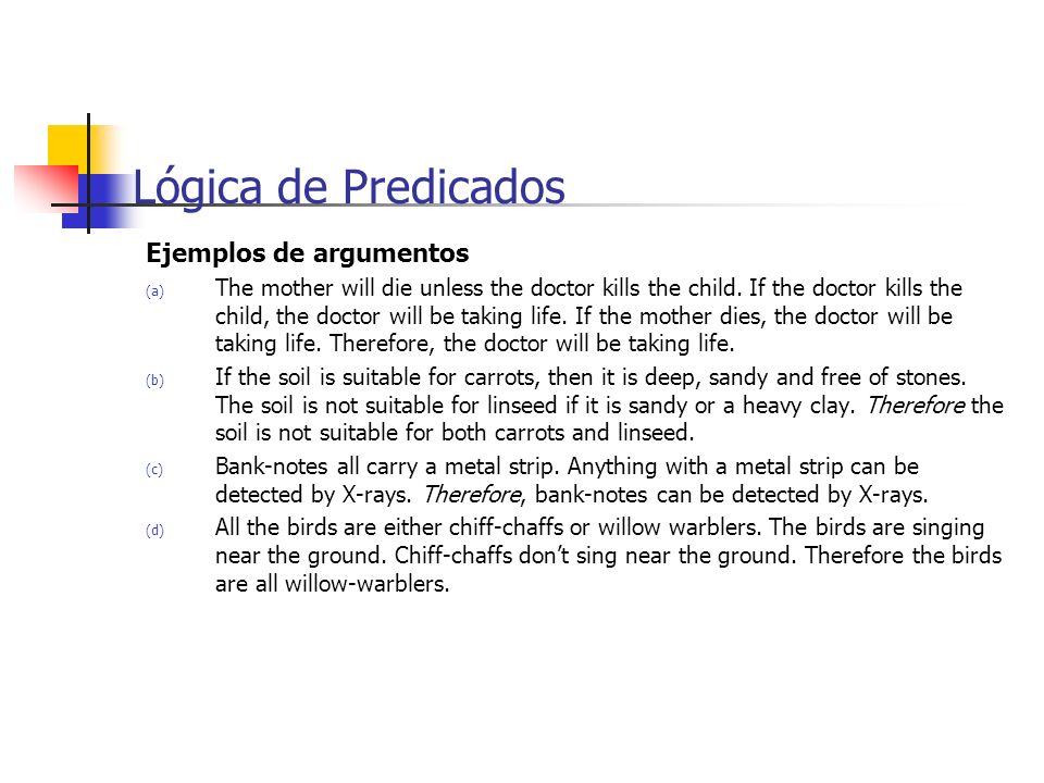 Ejemplos de argumentos (a) The mother will die unless the doctor kills the child. If the doctor kills the child, the doctor will be taking life. If th