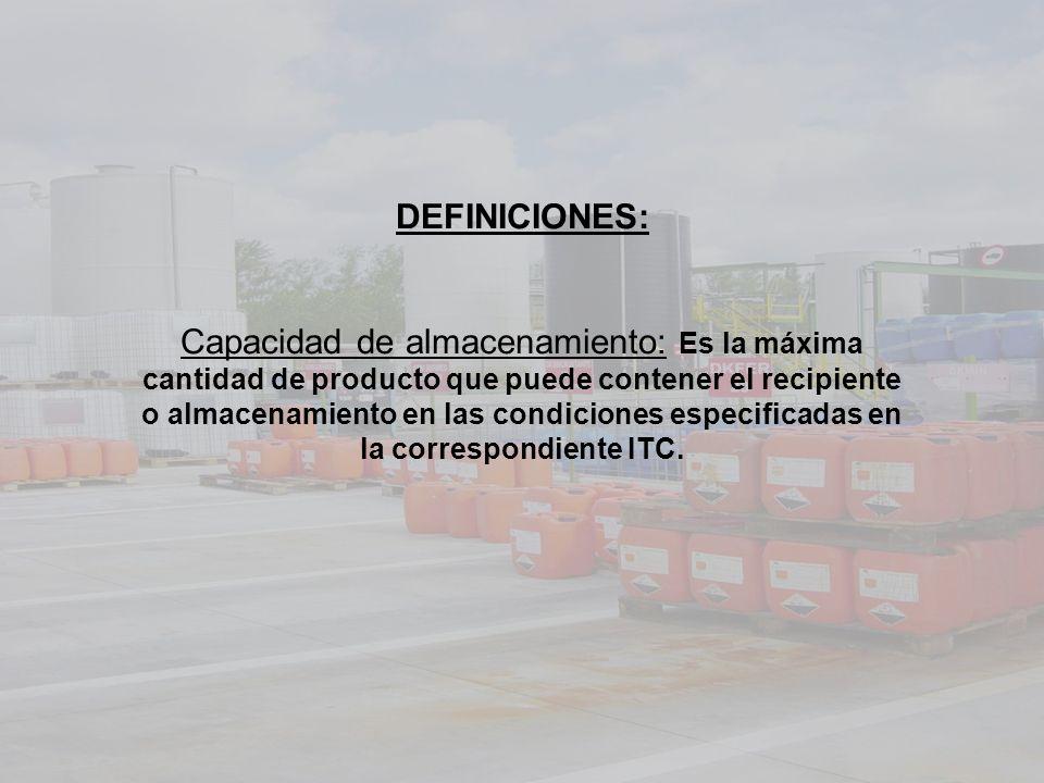 DEFINICIONES: Capacidad de almacenamiento: Es la máxima cantidad de producto que puede contener el recipiente o almacenamiento en las condiciones espe