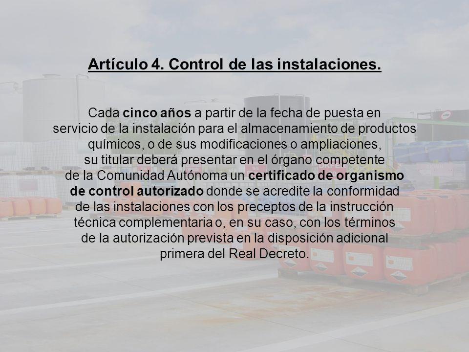 Artículo 4. Control de las instalaciones. Cada cinco años a partir de la fecha de puesta en servicio de la instalación para el almacenamiento de produ