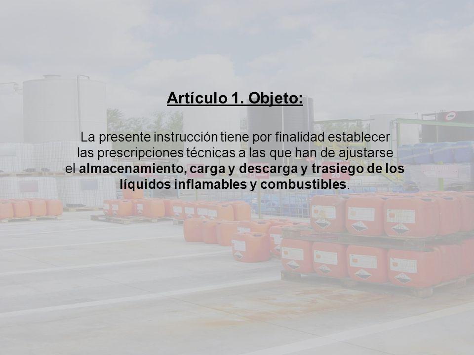 Artículo 1. Objeto: La presente instrucción tiene por finalidad establecer las prescripciones técnicas a las que han de ajustarse el almacenamiento, c