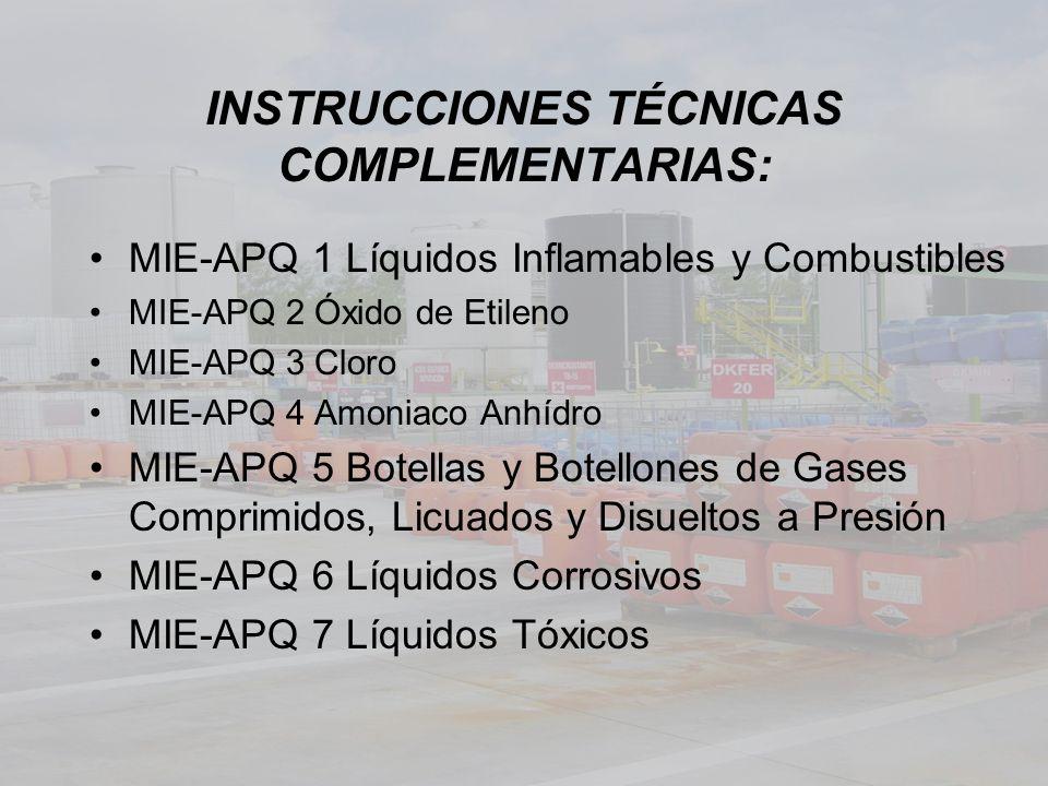 INSTRUCCIONES TÉCNICAS COMPLEMENTARIAS: MIE-APQ 1 Líquidos Inflamables y Combustibles MIE-APQ 2 Óxido de Etileno MIE-APQ 3 Cloro MIE-APQ 4 Amoniaco An