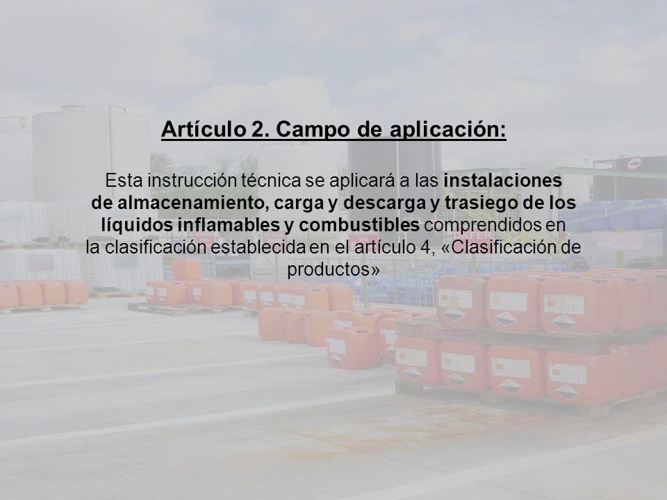 Artículo 2. Campo de aplicación: Esta instrucción técnica se aplicará a las instalaciones de almacenamiento, carga y descarga y trasiego de los líquid