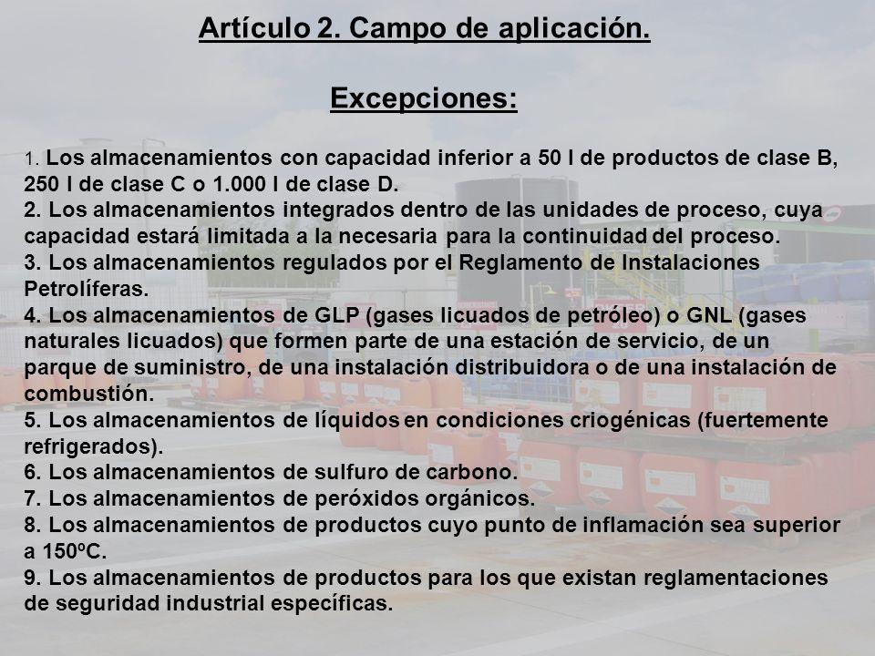 Artículo 2. Campo de aplicación. Excepciones: 1. Los almacenamientos con capacidad inferior a 50 l de productos de clase B, 250 l de clase C o 1.000 l