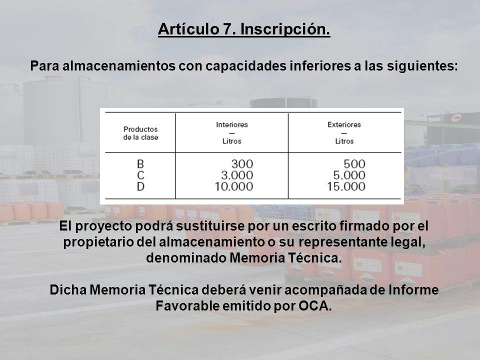 Artículo 7. Inscripción. Para almacenamientos con capacidades inferiores a las siguientes: El proyecto podrá sustituirse por un escrito firmado por el