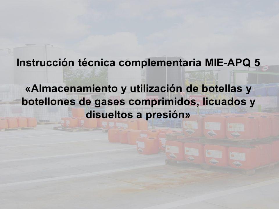 Instrucción técnica complementaria MIE-APQ 5 «Almacenamiento y utilización de botellas y botellones de gases comprimidos, licuados y disueltos a presi
