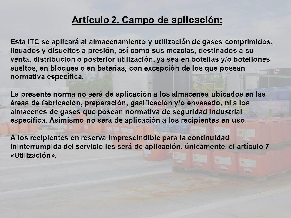 Artículo 2. Campo de aplicación: Esta ITC se aplicará al almacenamiento y utilización de gases comprimidos, licuados y disueltos a presión, así como s