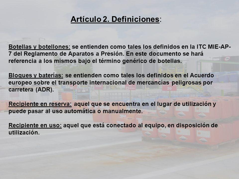 Artículo 2. Definiciones: Botellas y botellones: se entienden como tales los definidos en la ITC MIE-AP- 7 del Reglamento de Aparatos a Presión. En es