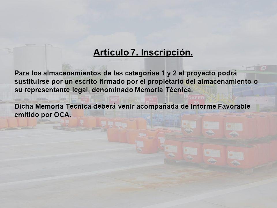 Artículo 7. Inscripción. Para los almacenamientos de las categorías 1 y 2 el proyecto podrá sustituirse por un escrito firmado por el propietario del