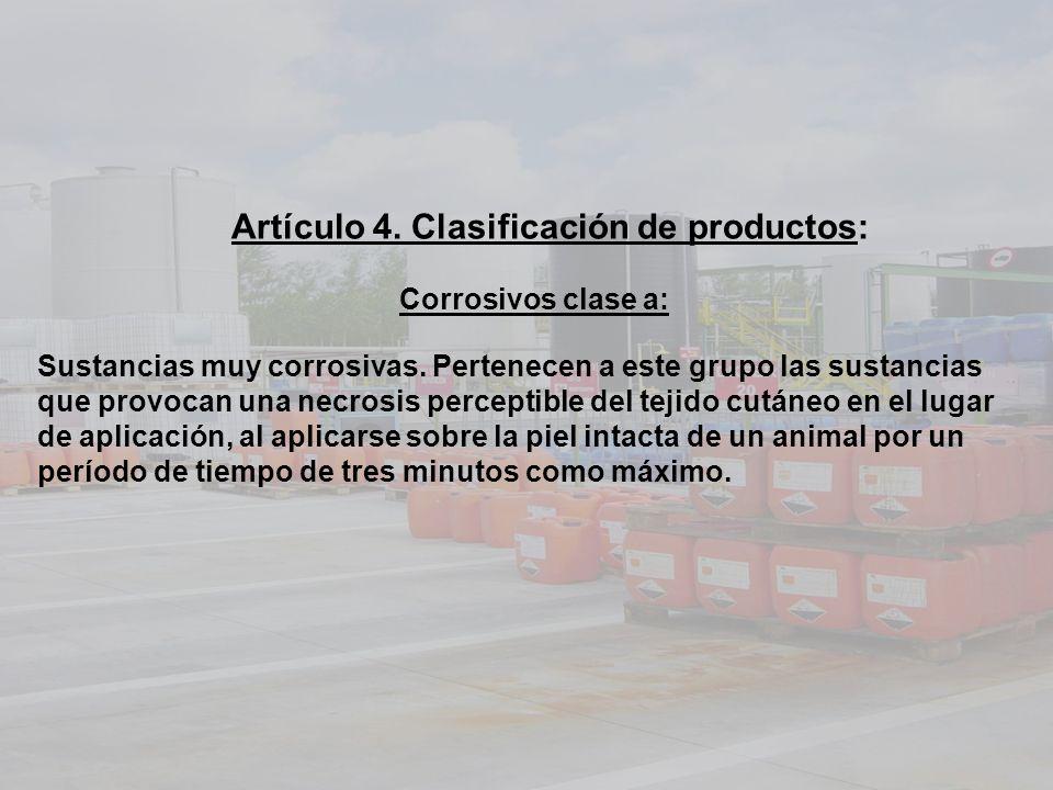 Artículo 4. Clasificación de productos: Corrosivos clase a: Sustancias muy corrosivas. Pertenecen a este grupo las sustancias que provocan una necrosi