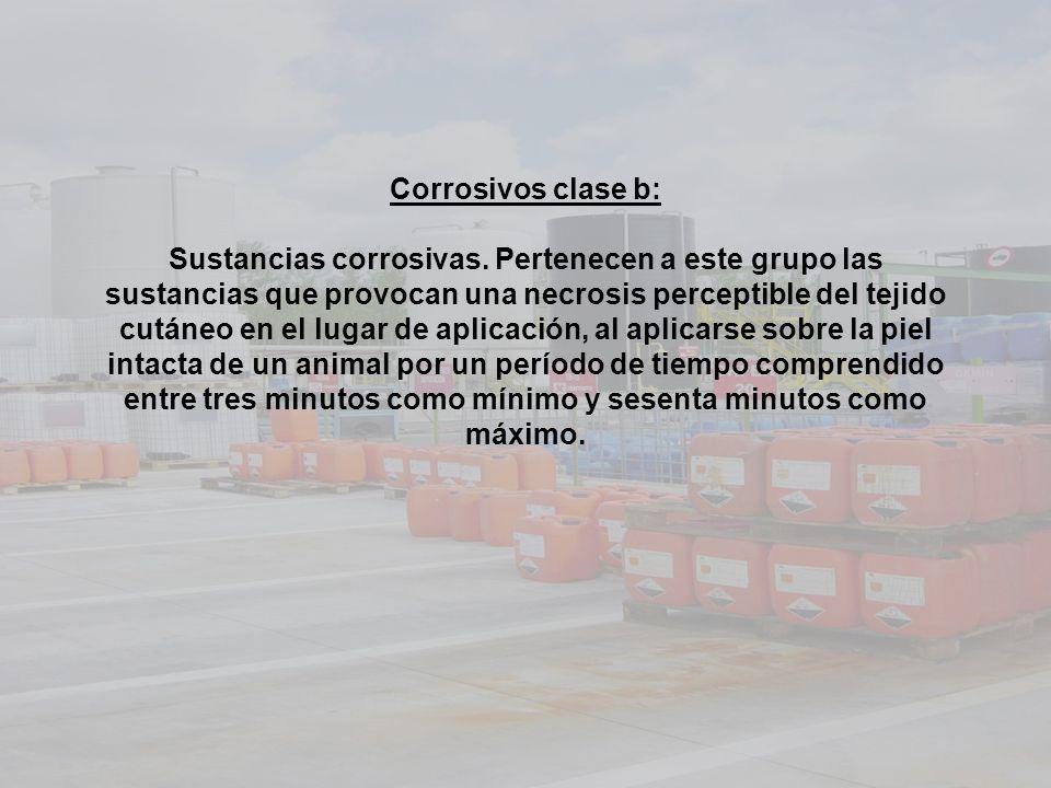 Corrosivos clase b: Sustancias corrosivas. Pertenecen a este grupo las sustancias que provocan una necrosis perceptible del tejido cutáneo en el lugar
